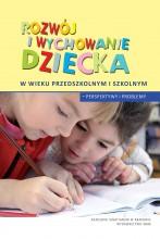 Rozwój i wychowanie dziecka w wieku przedszkolnym i szkolnym - Perpsektywy i problemy